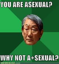 You are asexual